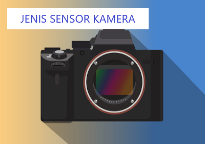Mengenali Jenis Sensor Kamera, Fotografer Wajib Paham Nih!